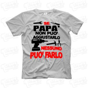 T-shirt Se papà non può aggiustarlo nessuno può farlo maglietta maglia regalo festa del papa' babbo happy father father's day daddy dad genitore last minute veloce 24 ore