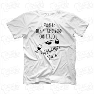 T-shirt maglia maglietta I problemi non si risolvono con l'alcol figuriamoci senza divertente simpatica regalo amici festa party aperitivo bere bevuta vino brindare festeggiare compleanno