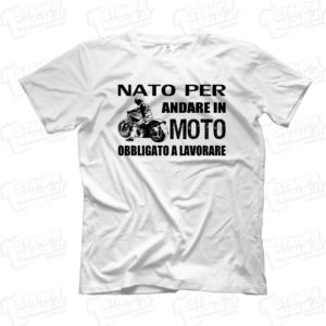 T-shirt maglia maglietta Nato per andare in moto obbligato a lavorare motociclista regalo divertente simpatico rider compleanno motore motori