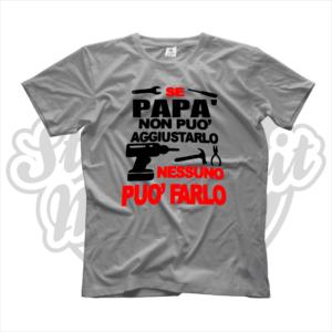 maglietta t-shirt se papà non può aggiustarlo nessuno può farlo