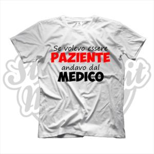 maglietta t-shirt se volevo essere paziente andavo dal medico